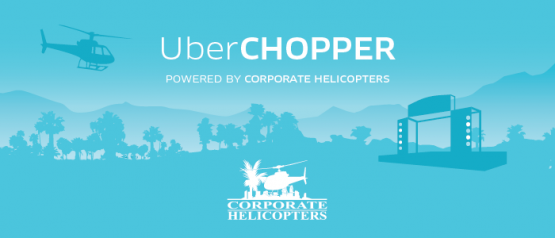 UberCHOPPER to Coachella
